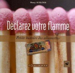 Dernières parutions dans Carrés de France, Déclarez votre flamme. Petite histoire des allumettes