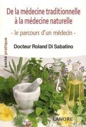 Dernières parutions dans Santé pratique, De la médecine traditionnelle à la médecine naturelle. Le parcours d'un médecin