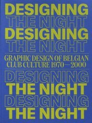 Dernières parutions sur Graphisme, Designing the Night. Graphic Design of Belgian Club Culture 1970-2000, Edition bilingue français-anglais