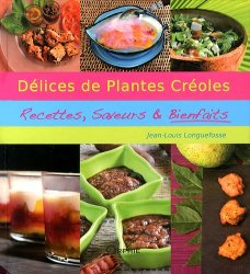 Nouvelle édition Délices de plantes créoles. Recettes, saveurs & bienfaits