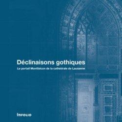 Dernières parutions sur Art gothique, Déclinaisons gothiques. Le portail Montfalcon de la cathédrale de Lausanne