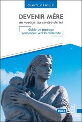 Dernières parutions dans Psychologie, Devenir mère : un voyage au centre de soi : guide de passage symbolique vers la maternité
