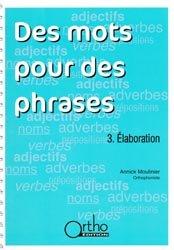 Souvent acheté avec Supports verbaux en orthophonie, le Des mots pour des phrases 3 Élaboration