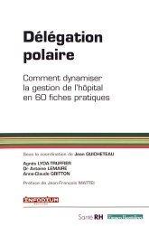 Dernières parutions sur Cadre de santé, Délégation polaire. Comment dynamiser la gestion de l'hôpital en 60 fiches pratiques