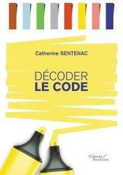 Dernières parutions sur Méthodes de travail, Décoder le code