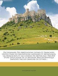 Dernières parutions sur Dictionnaires, Dictionnaire Des Abréviations Latines Et Françaises, Usitées Dans Les Inscriptions Lapidaires Et ...