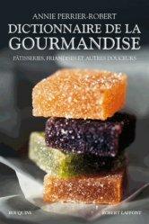 Dernières parutions dans Bouquins, Dictionnaire de la gourmandise. Pâtisseries, friandises et autres douceurs