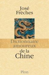 Dernières parutions dans Dictionnaire amoureux, Dictionnaire amoureux de la Chine