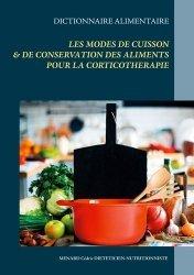 Dernières parutions sur Alimentation - Diététique, Dictionnaire des modes de cuisson & de conservation des aliments pour la corticothérapie