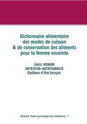 Dernières parutions sur Alimentation - Diététique, Dictionnaire des modes de cuisson et de conservation des aliments pour la femme enceinte