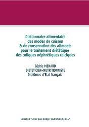 Dernières parutions sur Alimentation - Diététique, Dictionnaire des modes de cuisson et de conservation des aliments pour le traitement diététiques des coliques néphrétiques calciques