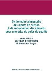 Dernières parutions sur Alimentation - Diététique, Dictionnaire alimentaire des modes de cuisson et de conservation des aliments pour la prise de poids