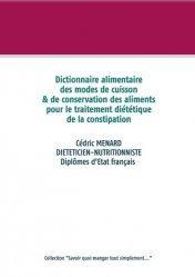 Dernières parutions sur Alimentation - Diététique, Dictionnaire des modes de cuisson de conservation des aliments pour le traitement diététique de la constipation