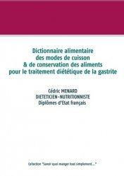 Dernières parutions sur Alimentation - Diététique, Dictionnaire des modes de cuisson et de conservation des aliments pour le traitement diététique de la gastrite