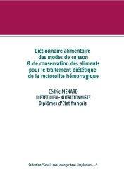 Dernières parutions sur Alimentation - Diététique, Dictionnaire des modes de cuisson et de conservation des aliments pour le traitement diététique de la rectocolite hémorragique