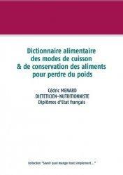 Dernières parutions sur Alimentation - Diététique, Dictionnaire alimentaire des modes de cuisson et de conservation des aliments pour perdre du poids