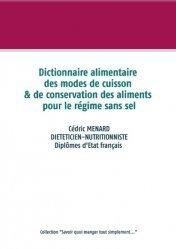 Dernières parutions sur Alimentation - Diététique, Dictionnaire alimentaire des modes de cuisson et de conservation des aliments pour le régime sans sel