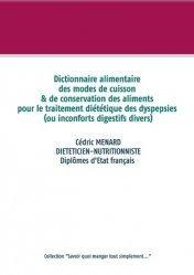 Dernières parutions sur Alimentation - Diététique, Dictionnaire alimentaire des modes de cuisson et de conservation des aliments pour le traitement diététique des dyspepsies (ou inconforts digestifs divers)