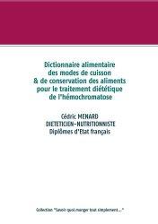 Dernières parutions sur Alimentation - Diététique, Dictionnaire alimentaire des modes de cuisson et de conservation des aliments pour le traitement diététique de l'hémochromatose