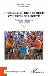 Dernières parutions sur Cyclisme et VTT, Dictionnaire des coureurs cyclistes sur route. Tous les palmarès (1876-2019). Tome 2, K-Z