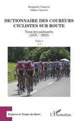 Dernières parutions sur Cyclisme et VTT, Dictionnaire des coureurs cyclistes sur route. Tome 1, Tous les palmarès (1876-2019) A-J