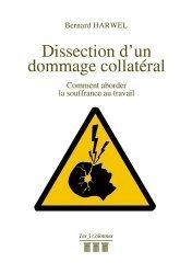 Dernières parutions sur Psychologie du travail, Dissection d'un dommage collatéral. Comment aborder la souffrance au travail