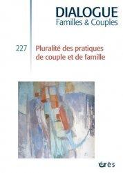 Dernières parutions sur Histoire de la psychologie, Dialogue N° 227 : Pluralité des pratiques de couple et de famille