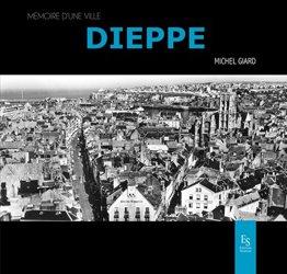 Dernières parutions dans Mémoire d'une ville, Dieppe