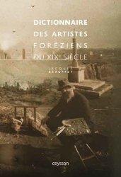 Dernières parutions sur Dictionnaires d'art, Dictionnaire des artistes foréziens du XIXe siècle