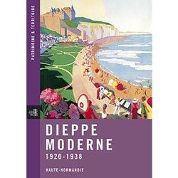 Dernières parutions dans Patrimoine & Territoire, Dieppe Moderne 1920-1938