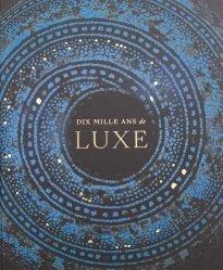 Dernières parutions sur Histoire des arts décoratifs, Dix mille ans de luxe