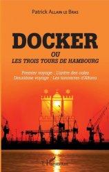 Dernières parutions sur Récits de voyages-explorateurs, Docker ou Les trois tours de Hambourg. Premier voyage : l'antre des cales ; Deuxième voyage : les tonnerres d'Altona