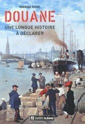 Dernières parutions sur Douanes, Douane, une longue histoire à déclarer