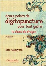Dernières parutions sur Acupuncture - Médecine chinoise, douze points de digitopuncture pour tout guérir