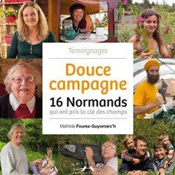 Souvent acheté avec Devenir paysan, le Douce campagne : 16 Normands qui ont pris la clé des champs