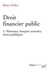 Dernières parutions dans Thémis Droit, Droit financier public. Tome 1, Monnaies, banques centrales, dettes publiques, 2e édition