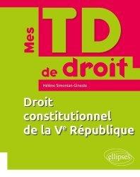 Dernières parutions dans Mes TD de droit, Droit constitutionnel de la Ve république