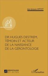 Dernières parutions dans La gérontologie en actes, Dr Hugues Destrem, témoin et acteur de la naissance de la gérontologie