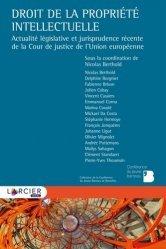 Dernières parutions sur Propriété littéraire et artistique, Droit de la propriété intellectuelle. Actualité législative et jurisprudence récente de la Cour de justice de l'Union européenne