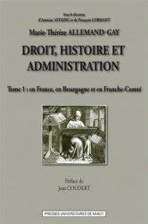Dernières parutions dans Histoire du Droit, Droit, histoire et administration. Tome 1, En France, en Bourgogne et en Franche-Comté