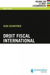 Dernières parutions dans Regards sur le droit luxembourgeois, Droit fiscal international. 3e édition