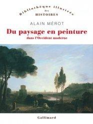 Dernières parutions dans Bibliothèque illustrée des histoires, Du paysage en peinture dans l'Occident moderne