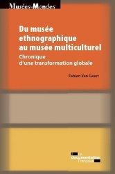 Dernières parutions sur Muséologie, Du musée ethnographique au musée multiculturel . Chronique d'une transformation globale