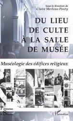 Dernières parutions dans Patrimoines et sociétés, Du lieu de culte à la salle de musée https://fr.calameo.com/read/005370624e5ffd8627086