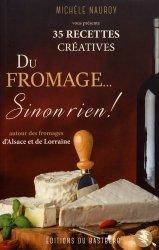 Dernières parutions sur Fromages, Du fromage... sinon rien ! 35 recettes créatives autour des fromages d'Alsace et de Lorraine