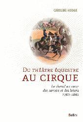 Dernières parutions sur Maitres de l'équitation - Arts équestres, Du théâtre équestre au cirque : le cheval au coeur des savoirs et des loisirs (1760-1860)