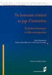 Dernières parutions dans L'univers des normes, Du lieutenant criminel au juge d'instruction. Evolutions historiques et défis contemporains
