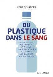 Dernières parutions sur Questions du quotidien, Du plastique dans le sang - des conseils precieux pour identifier et eviter les dangers du plastique