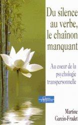 Dernières parutions dans Chemins de l'harmonie, Du silence au verbe, le chaînon manquant. Au coeur de la psychologie transpersonnelle