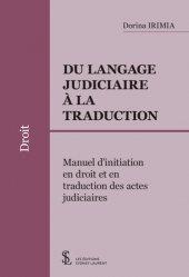 Dernières parutions sur Histoire du droit, Du langage judiciaire à la traduction. Manuel d'initiation en droit et en traduction des actes judiciaires